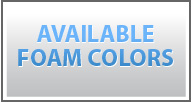 Foam Colors Available